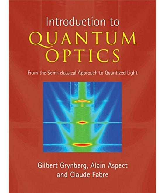 Introduction to quantum optics/Gilbert  Grynberg, 2010 http://bu.univ-angers.fr/rechercher?recherche=9780521551120