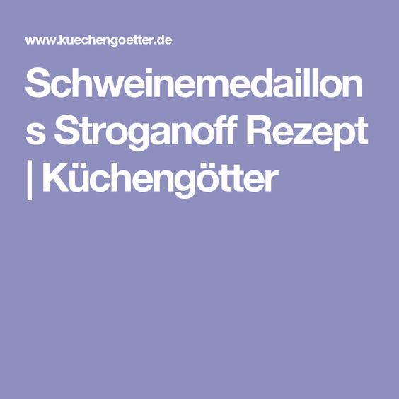 Schweinemedaillons Stroganoff Rezept | Küchengötter