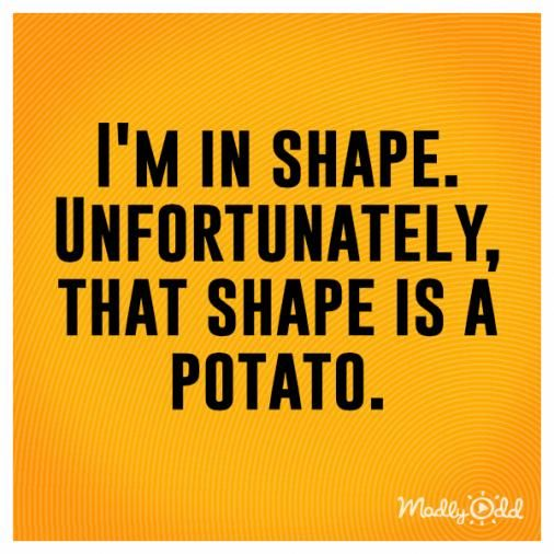 I M In Shape Unfortunately That Shape Is A Potato Humor Funny Memes Lol Dieting He In 2020 Funny Diet Quotes Diet Motivation Funny Diet Motivation Quotes Funny