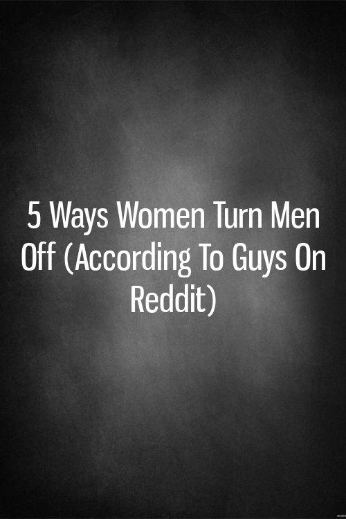 5 Ways Women Turn Men Off According To Guys On Reddit In 2020