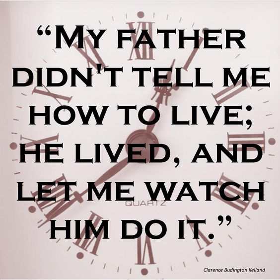 "Father Love: ""My Father Didn't Tell Me How To Live; He Lived, And Let"