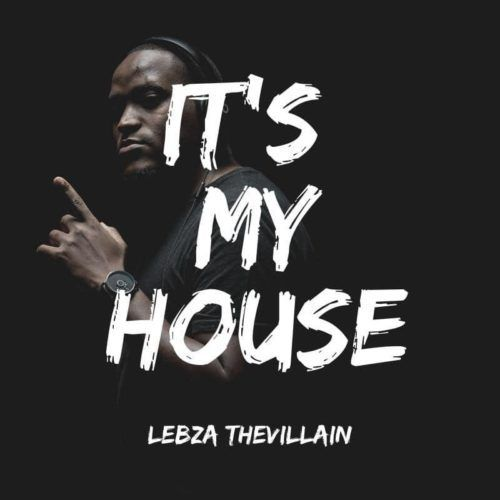 Download Lebzathevillain Lebza Thevillain It S My House Ep South African Music In 2020 African Music Album Music Download