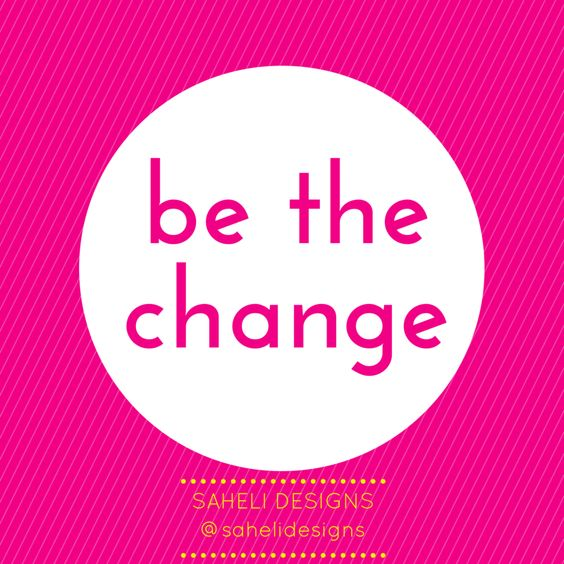 Be the change x