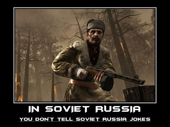 In Soviet Russia... you don't tell Soviet Russia jokes ...