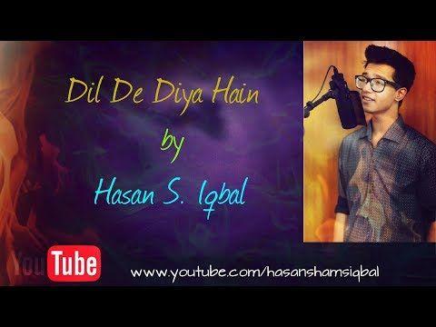 Dil De Diya Hai Jaan Tumhe Denge Cover Hasan S Iqbal Youtube Love Songs Cover Songs