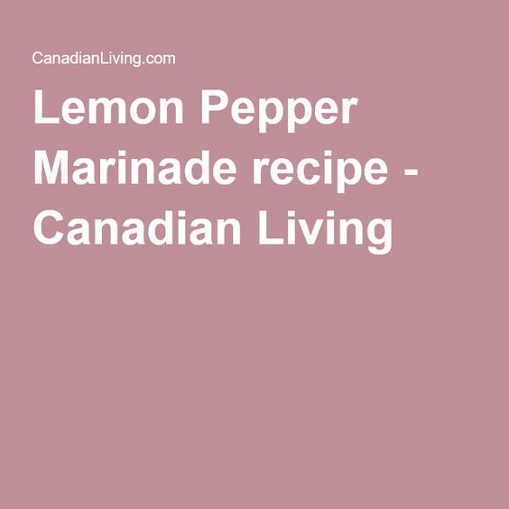 Lemon Pepper Marinade recipe - Canadian Living