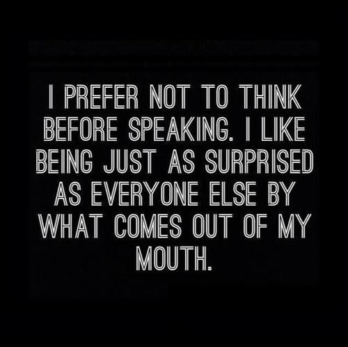 """""""I prefer not to think before speaking. I like being just as surprised as everyone else by what comes out of my mouth."""" — dorothy parker"""