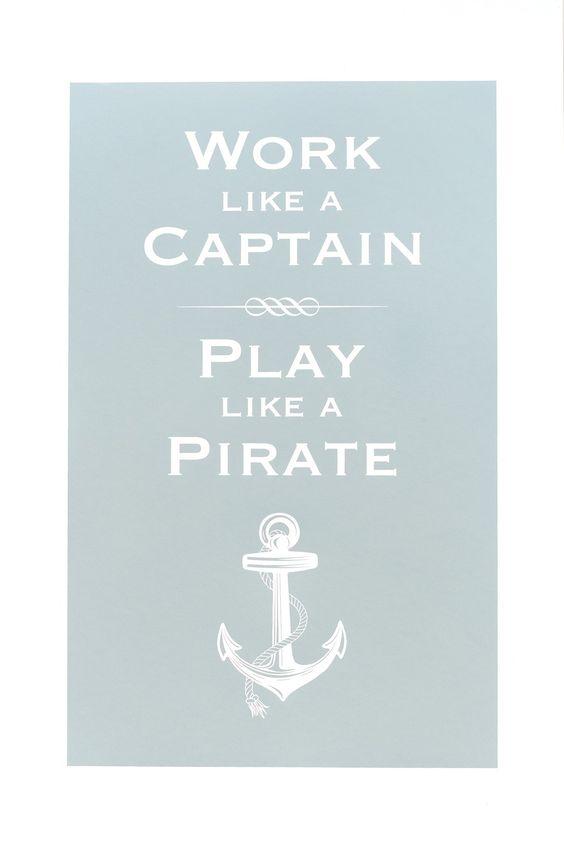 Work like a Captain, Play like a Pirate⚓