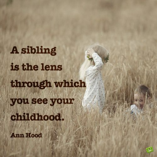 99 Siblings Quotes About The Bond Between Brothers Sisters Sibling Quotes Siblings Day Quotes My Brother Quotes
