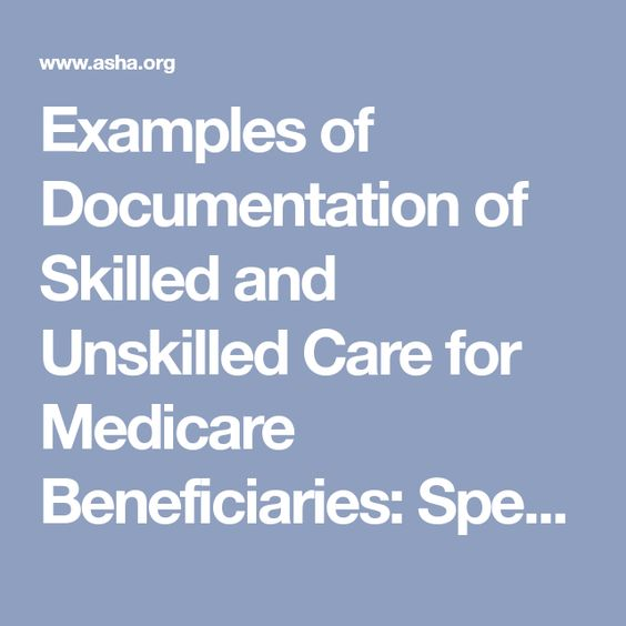 Examples Of Documentation Of Skilled And Unskilled Care For Medicare Beneficiaries Speech And Language Speech Language Pathology Nursing Documentation Examples