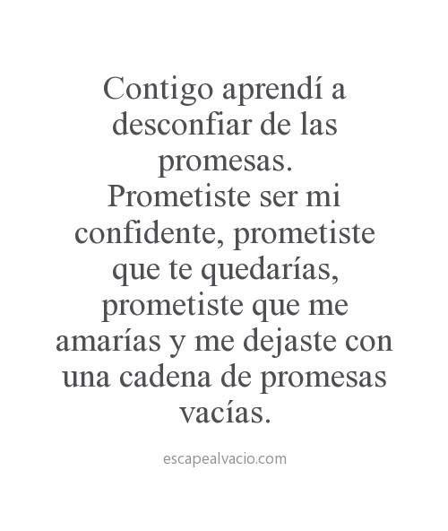 Contigo aprendí a desconfiar de las promesas...