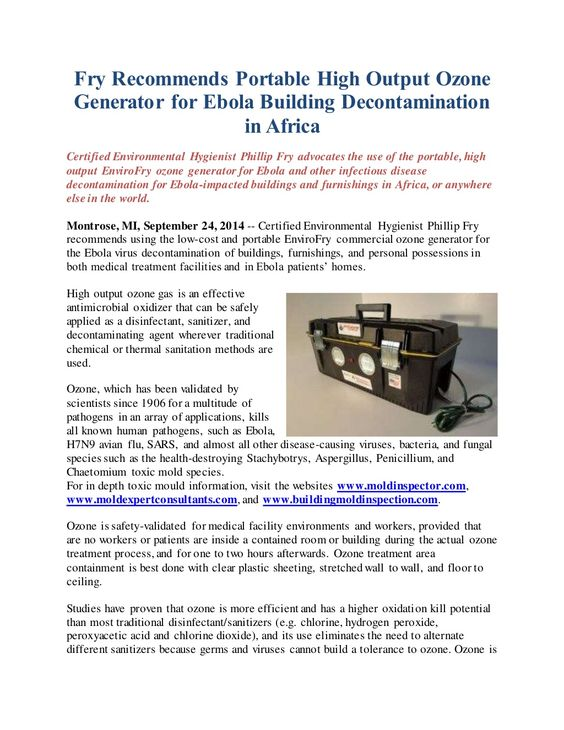 Certified Environmental Hygienist Phillip Fry advocates the use of the portable, high output EnviroFry ozone generator for Ebola and other infectious disease decontamination for Ebola-impacted buildings and furnishings in Africa, or anywhere else in the world. http://www.ozonegeneratorkillsmold.com