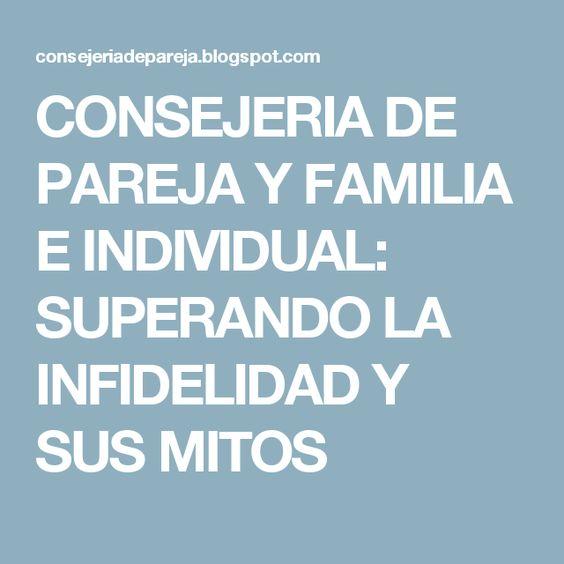 CONSEJERIA DE PAREJA Y FAMILIA E INDIVIDUAL: SUPERANDO LA INFIDELIDAD Y SUS MITOS