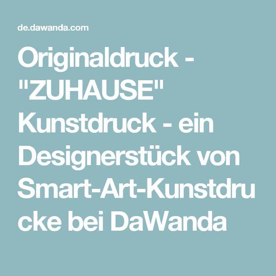 """Originaldruck - """"ZUHAUSE"""" Kunstdruck - ein Designerstück von Smart-Art-Kunstdrucke bei DaWanda"""
