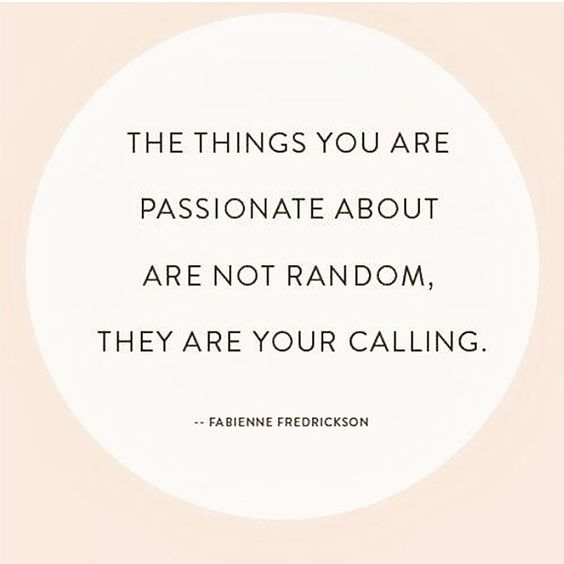 passionate*Don't be afraid to share your passion; share it in the ways you feel you can.