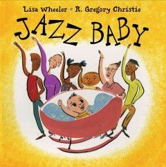 2008 Honor - Jazz Baby by Lisa Wheeler - Baby and his family make some jazzy music.