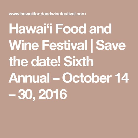 Hawai'i Food and Wine Festival | Save the date! Sixth Annual – October 14 – 30, 2016