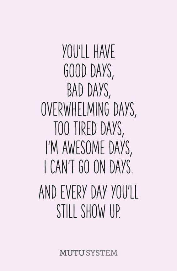 Some Days Are Good Some Are Terrible A Lot Of The Time I Am Tired But Every Day I Wake Up Smile And Show Up For M Positive Quotes Words Motivational