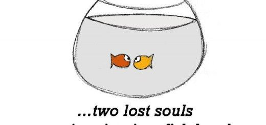 Friendship Is, Two Lost Souls Swimming In A Fish Bowl