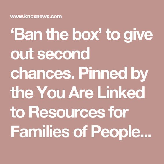 'Ban the box' to give out second chances. Pinned by the You Are Linked to Resources for Families of People with Substance Use  Disorder cell phone / tablet app October 1, 2016;   Android- https://play.google. com/store/apps/details?id=com.thousandcodes.urlinked.lite   iPhone -  https://itunes.apple.com/us/app/you-are-linked-to-resources/id743245884?mt=8com