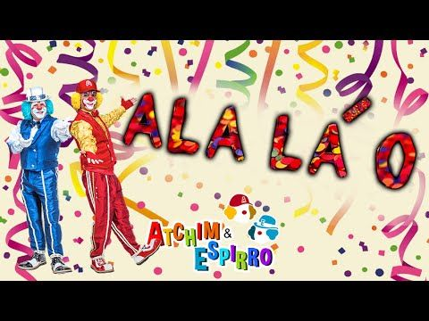 Ala La O Carnaval Atchim E Espirro Especial Youtube Musicas