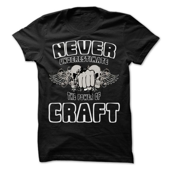 NEVER UNDERESTIMATE THE POWER OF CRAFT - NV31 Awesome N T Shirt, Hoodie, Sweatshirt