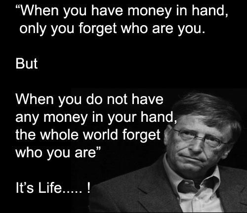 "Bill Gates On Education Quotes: ""When You Have Money In Your Hand, Only You Forget Who You"