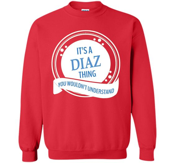 IT'S A DIAZ THING YOU WOULDN'T UNDERSTAND TSHIRT