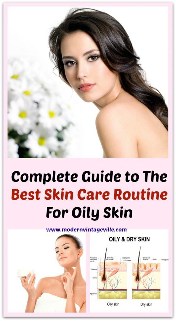 Full Guide To The Best Skin Care Routine For Oily Skin Modern Vintage Ville Oily Skin Care Oily Skin Treating Oily Skin