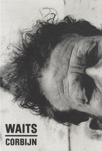 Waits/Corbijn '77-'11: Photographs by Anton Corbijn. Curiosities by Tom Waits.: Amazon.co.uk: Anton Corbijn, Tom Waits, Jim Jarmusch, Robert Christgau: Books
