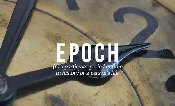 ep·och (noun) a period of time in history or a person's life, typically one marked by notable events or particular characteristics;  the beginning of a distinctive period in the history of someone or something. Synonyms: era, age, period, time, span, stage; eon | 32 Of The Most Beautiful Words In The English Language