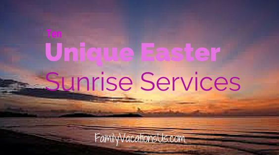10 Unique Easter Sunrise Services |Family Vacations US