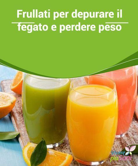 Frullati Per Depurare Il Fegato E Perdere Peso Vivere Più Sani Alimenti Dietetici Alimenti Bevande Per Perdere Peso