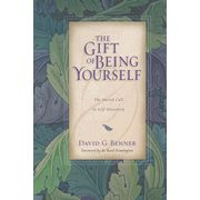 The Gift of Being Yourself: The Sacred Call to Self-Discovery  -               By: David G. Benner