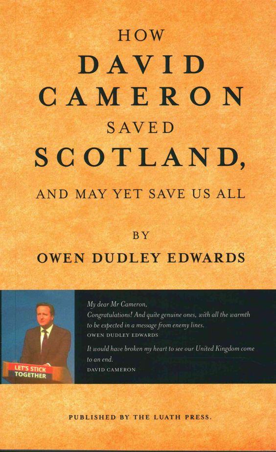 How David Cameron Saved Scotland: And May Yet Save Us All
