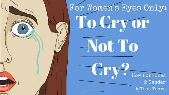 For Women S Eyes Only Public Crying Hormones And Gender Hormones Crying Gender