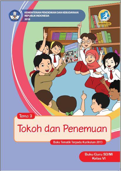 Tema 3 Buku Guru Kelas 6 Vi Kurikulum 2013 Revisi 2018 Buku Kurikulum Guru