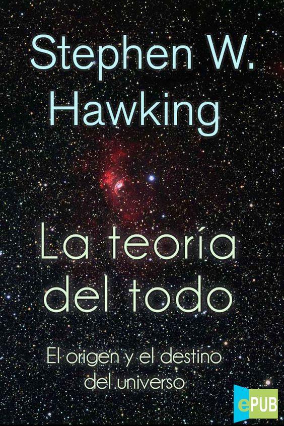 La Teoria Del Todo Stephen Hawking Multiformato Freelibros La Teoria Del Todo Libros De Filosofia Libros De Ciencia