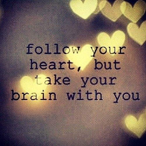 """Love Quotes About Life: """"Follow Your #heart, But Take Your Brain With You."""""""