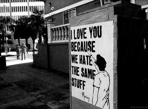 I love you because we hate the same stuff - Morley.  Ha!