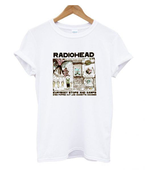 Radiohead Everybody Stops And Gawps T Shirt T Shirt Shirts Print Clothes