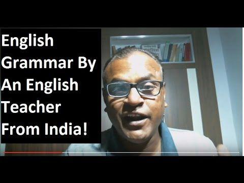 English Grammar by An English teacher From India! Best English Teacher !