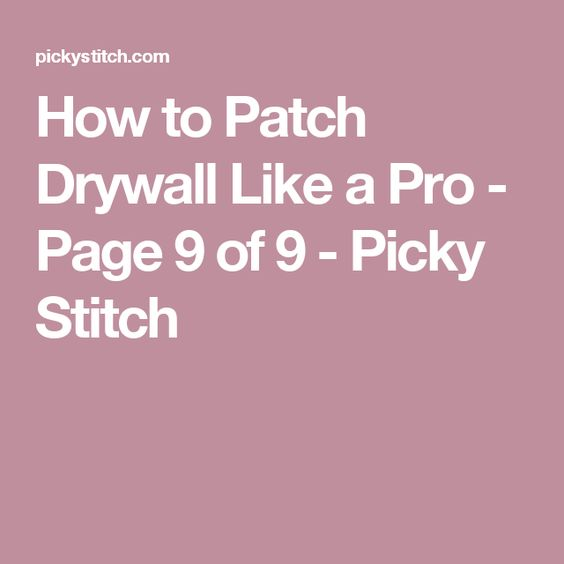 How to Patch Drywall Like a Pro - Page 9 of 9 - Picky Stitch