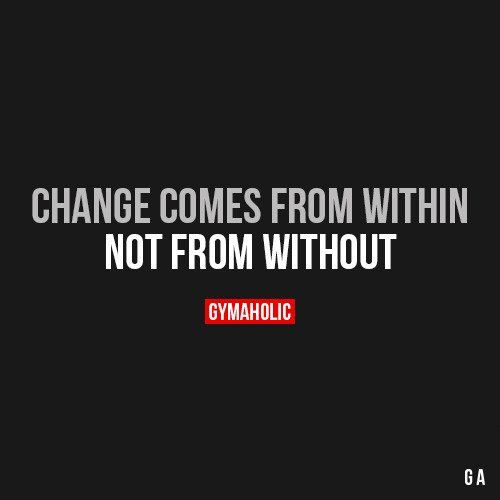 Change Comes From Within Fitness Motivation Memes Fitness Motivation Quotes Outing Quotes