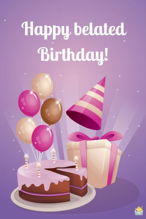 Did I Miss Your Special Day Belated Birthday Wishes With