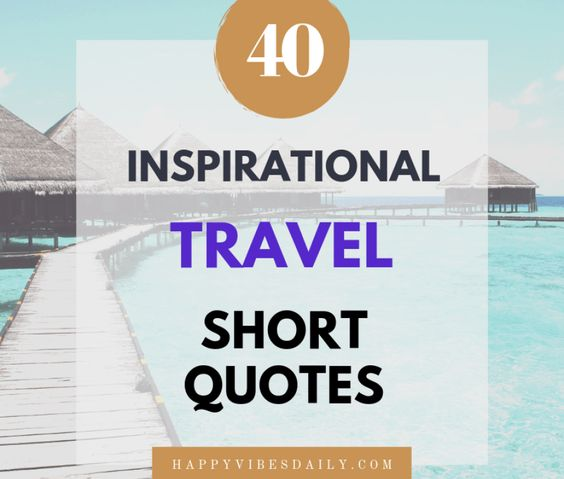 40 Best Short Inspirational Travel Quotes that will make you want to travel now. #travel #travelquote #wanderlust