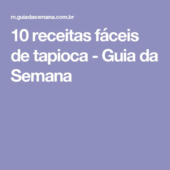 10 receitas fáceis de tapioca - Guia da Semana