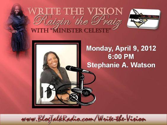 Write the Vision Radio, Raizin' the Praiz with Stephanie A. Watson | Listen On Demand, http://www.blogtalkradio.com/write-the-vision/2012/04/09/write-the-vision-raizin-the-praiz-w-stephanie-a-watson