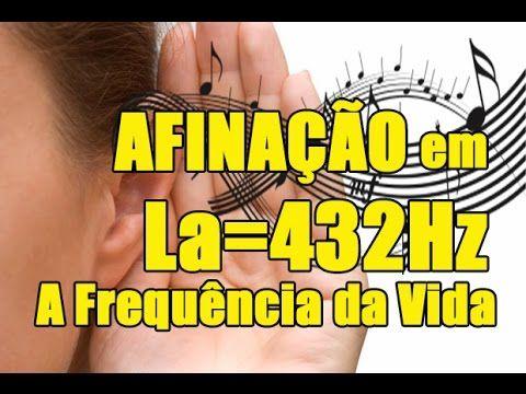 AFINAÇÃO em La=432Hz - A Frequência Natural da Vida