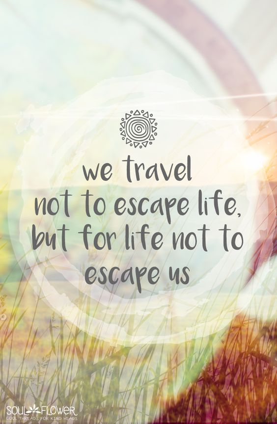 Escape quotes, For life and Travel on Pinterest